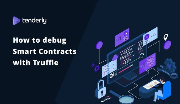 How to debug Solidity Smart Contracts with Tenderly and Truffle